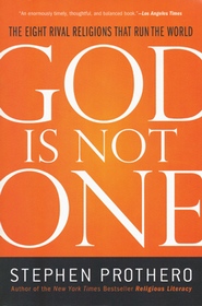 God Is Not One: The Eight Rival Religions That Run the World and Why Their Differences Matter  -              By: Stephen Prothero