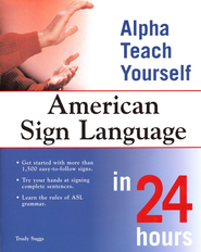 Alpha Teach Yourself American Sign Language in 24 Hours  -     By: Trudy Suggs