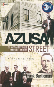 Azusa Street: El Avivamiento que Cambi&#243 el Mundo  (Azusa Street: The revival that changed the world)   -              By: Frank Bartleman