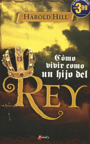 Como Vivir Como un Hijo del Rey (How to Live Like a King's Kid)  -              By: Harold Hill