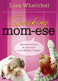Speaking Mom-ese: Moments of Peace & Inspiration in the Mother Tongue - eBook  -     By: Lisa Whelchel