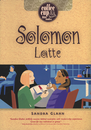 Solomon Latte: A Coffee Cup Bible Study  -              By: Sandra Glahn