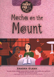 Mocha on the Mount: A Coffee Cup Bible Study   -              By: Sandra Glahn