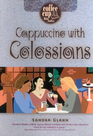 Cappuccino with Colossians: Coffee Cup Bible Study  -     By: Sandra Glahn