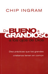 De Bueno a Grandioso a los Ojos de Dios (From Good to Great Before the Eyes of God)  -     By: Chip Ingram