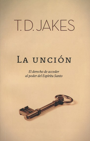 La unción  (Anointing Fall on Me)  -     By: T.D. Jakes