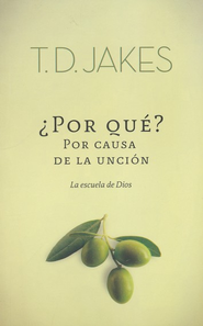 &#191Por Qu&#233? Por Causa de la Unción  (Why? Because You Are Anointed!)  -              By: T.D. Jakes
