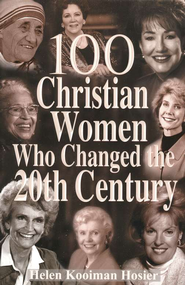 100 Christian Women Who Changed the Century  -              By: Helen Kooiman Hosier