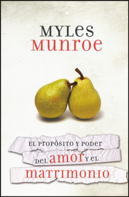 Prop&#243sito y el poder del amor y el matrimonio, Purpose and Power of Love and Marriage  -     By: Myles Munroe