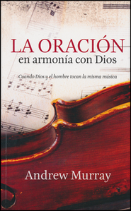 La Oración en Armonía con Dios  (With Christ in the School of Prayer)  -              By: Andrew Murray