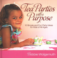 Tea Parties with a Purpose: 10 Simple and Fun Party Ideas for Girls and Boys  -     By: Bobbie Wolgemuth