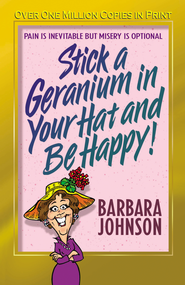 Stick a Geranium in Your Hat and Be Happy - eBook  -     By: Barbara Johnson