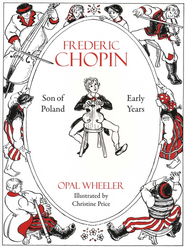 Frederic Chopin, Son of Poland, Early Years  -     By: Opal Wheeler