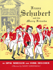 Franz Schubert and His Merry Friends  -     By: Opal Wheeler, Sybil Deucher