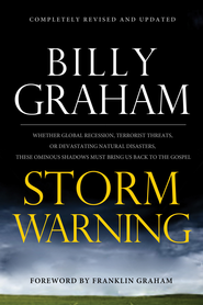 Storm Warning: Whether global recession, terrorist threats, or devastating natural disasters, these ominous shadows must bring us back to the Gospel. - eBook  -     By: Billy Graham