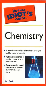 The Pocket Idiot's Guide to Chemistry  -     By: Ian Guch