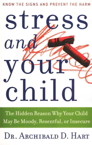 Stress and Your Child - eBook  -     By: Dr. Archibald D. Hart