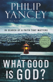 What Good Is God? In Search of Faith That Matters,  Largeprint  -     By: Philip Yancey
