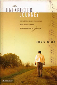 The Unexpected Journey: Conversations with People Who Turned from Other Beliefs to Jesus  -              By: Thom S. Rainer