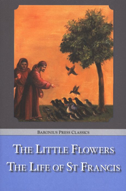 The Little Flowers & The Life of St. Francis  -     By: Brother Ugolino, Saint Bonaventure