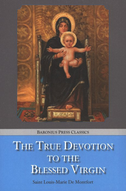 The True Devotion To The Blessed Virgin    -     By: Louis-Marie de Montfort