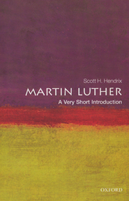 Martin Luther: A Very Short Introduction  -     By: Scott H. Hendrix