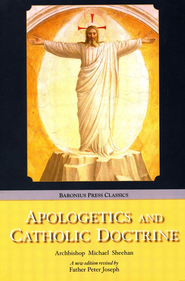 Apologetics and Catholic Doctrine   -              Edited By: Peter Joseph                   By: Cardinal Michael Sheehan