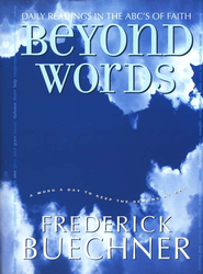 Beyond Words: Daily Readings in the ABC's of Faith   -     By: Frederick Buechner