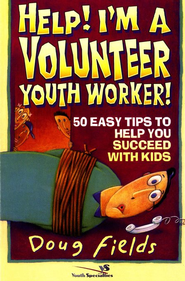 Help! I'm A Volunteer Youth Worker   -     By: Doug Fields