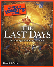 The Complete Idiot's Guide to the Last Days  -     By: Richard H. Perry