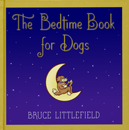 The Bedtime Book for Dogs - eBook  -     By: Bruce Littlefield