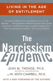 Narcissism Epidemic: Living in the Age of Entitlement   -     By: Jean M. Twenge Ph.D., W. Keith Campbell Ph.D.