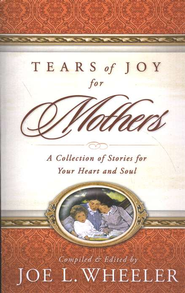 Tears of Joy for Mothers - eBook  -     Edited By: Joe L. Wheeler     By: Joe Wheeler