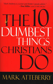 The 10 Dumbest Things Christians Do - eBook  -     By: Mark Atteberry