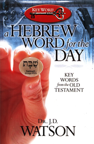 A Hebrew Word for the Day: Key Words from the Old Testament  -              By: J.D. Watson