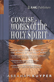 AMG Concise Works of the Holy Spirit   -     By: Abraham Kuyper