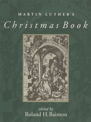 Martin Luther's Christmas Book   -              By: Roland H. Bainton