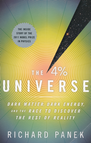 The 4 Percent Universe: Dark Matter, Dark Energy, and the Race to Discover the Rest of Reality  -              By: Richard Panek