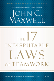 The 17 Indisputable Laws of Teamwork: Embrace Them and Empower Your Team - eBook  -     By: John C. Maxwell