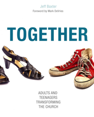 Together: Adults and Teenagers Transforming the Church  -     By: Jeff Baxter