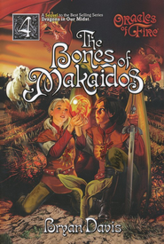 The Bones of Makaidos, Oracles of Fire Series #4   -     By: Bryan Davis