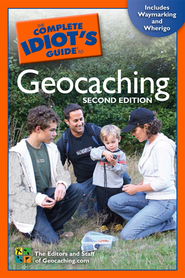 The Complete Idiot's Guide to Geocaching, 2nd Edition  -     By: The Editors and Staff of Geocaching.com