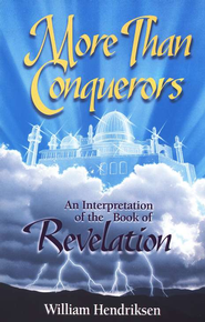 More Than Conquerors: An Interpretation of the Book of Revelation, Commemorative Edition  -              By: William Hendriksen