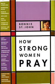 How Strong Women Pray  -     By: Bonnie St. John