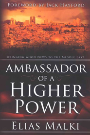 Ambassador of a Higher Power: Bringing Good News to the Middle East  -     By: Elias Malki