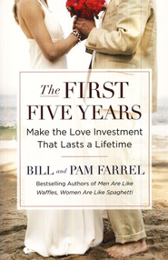The First Five Years: Make The Love Investment that Last a Lifetime  -     By: Bill Farrel, Pam Farrel