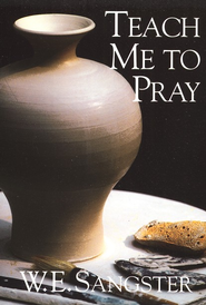 Teach Me to Pray   -     By: William E. Sangster