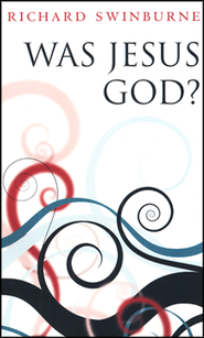 Was Jesus God?  -     By: Richard Swinburne