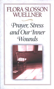 Prayer, Stress & Our Inner Wounds   -              By: Flora Slosson Wuellner