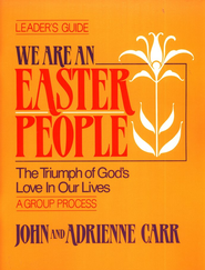 We Are an Easter People: The Triumph of God's Love in Our Lives Leaders Guide  -     By: John Carr, Adrienne Carr